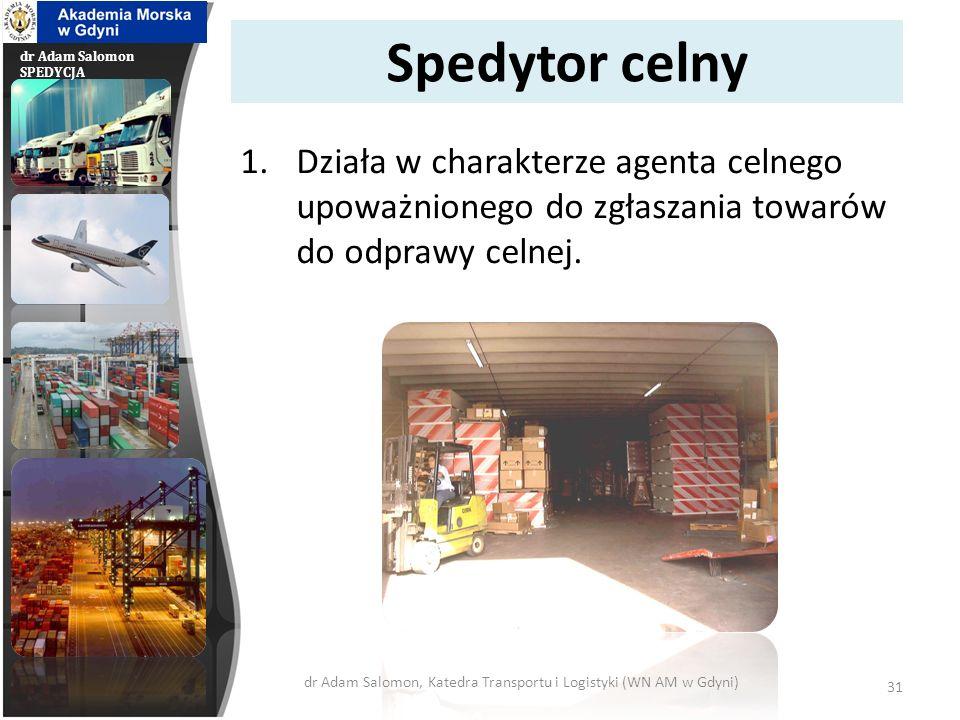 dr Adam Salomon SPEDYCJA Spedytor wysyłkowy Działa w miejscu wysyłki (załadowania), czyli oddania towaru do transportu.