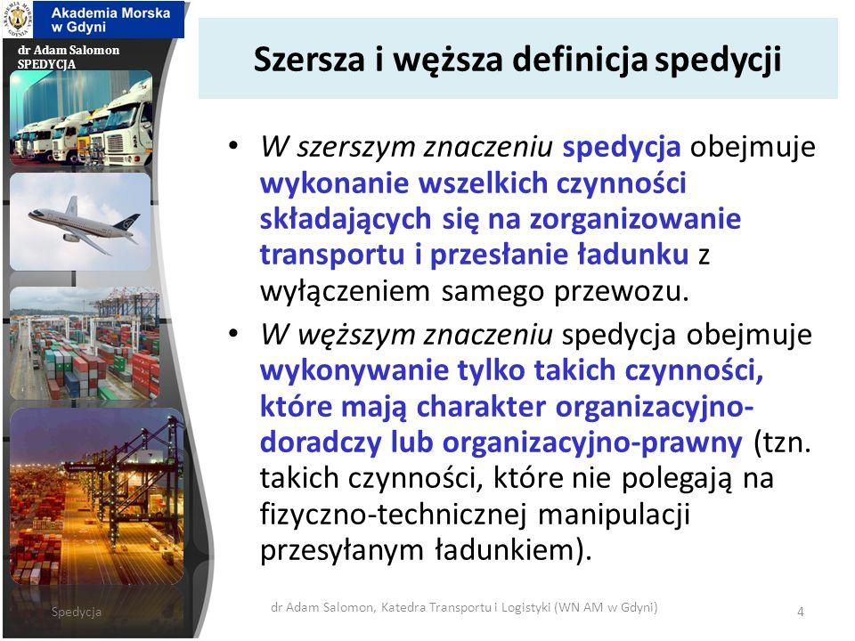 dr Adam Salomon SPEDYCJA Spedycja – wprowadzenie Spedycja – to działalność polegająca na organizowaniu przewozu towaru.