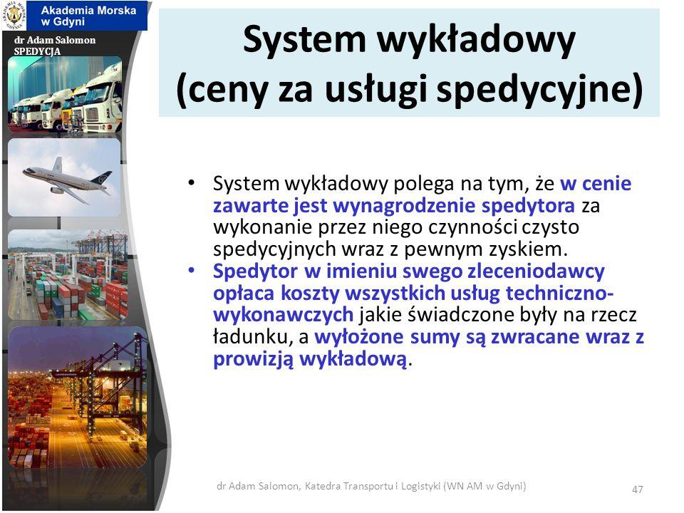 dr Adam Salomon SPEDYCJA System ryczałtowy (ceny za usługi spedycyjne) System ryczałtowy polega na tym, że podana w taryfie stawka spedycyjna zawiera oprócz prowizji spedycyjnej także ceny innych usług o charakterze techniczno-wykonawczym.