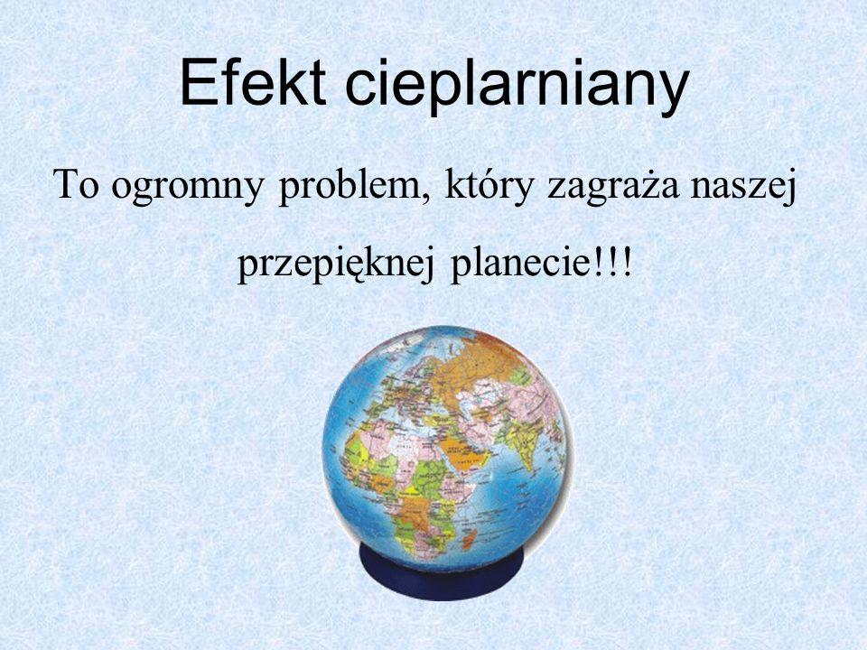 Czym jest efekt cieplarniany.Ziemia posiada atmosferę o grubości ponad 1000 kilometrów.