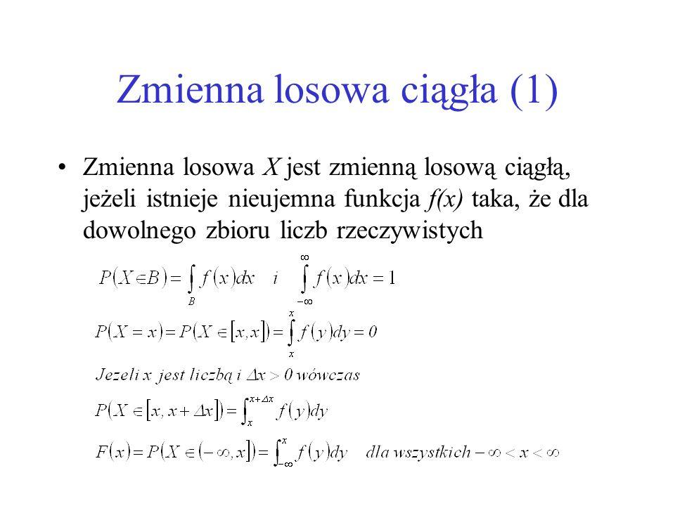 Zmienna losowa ciągła (2) f(x) – funkcja gęstości f(x)=F(x) Ponadto –jeżeli I=[a,b] dla każdej liczby rzeczywistej a i b, takiej że a < b,