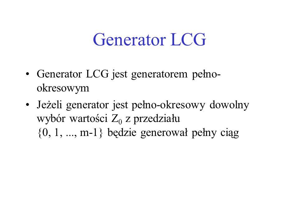Generator LCG Twierdzenie –Generator LCG opisany wzorem –ma pełny okres wtedy i tylko wtedy, jeżeli spełnione są następujące warunki Jedyną dodatnią liczbą całkowitą, która dzieli bez reszty m i c jest 1 Niech q będzie liczbą pierwszą, jeżeli m jest podzielne przez q, wówczas a-1 jest również podzielne przez q Jeśli m jest podzielne przez 4 wówczas a-1 jest również podzielne przez 4