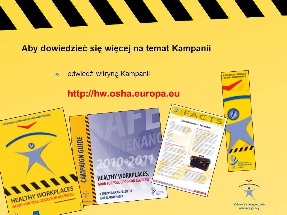 EUROPEJSKA KAMPANIA INFORMACYJNA NA RZECZ BEZPIECZEŃSTWA EKSPLOATACJI MASZYN, URZĄDZEŃ I BUDYNKÓW ZDROWE I BEZPIECZNE MIEJSCE PRACY DOBRE DLA CIEBIE.