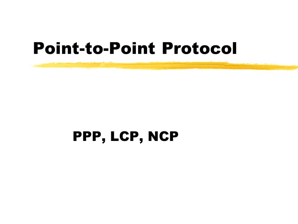 Komponenty zFunkcja obsługująca enkapsulację datagramów IP zProtokół kontroli łącza LCP zRodzina protokołów kontroli sieci NCP