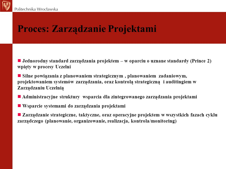 Proces: Zarządzanie Projektami Proponowany proces i jego elementy składowe - został zbudowany na fundamencie uznanej i przyjętej (szczególnie w jednostkach o charakterze publicznym) metodyki zarządzania projektami Prince 2.