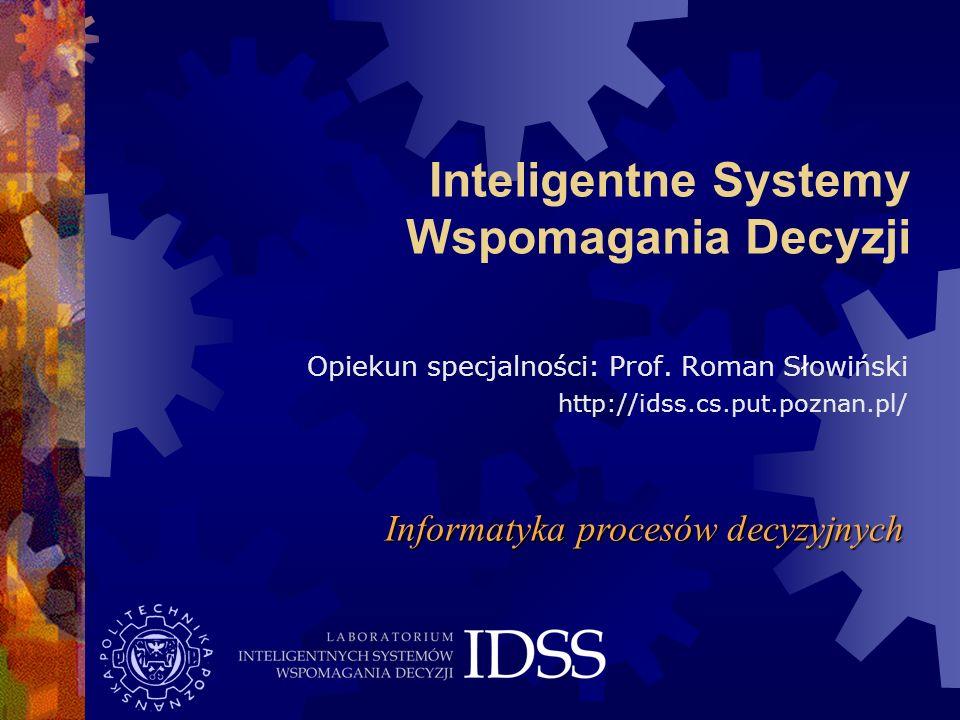 Inteligentne Systemy Wspomagania Decyzji (ISWD) Studia w zakresie projektowania i implementacji systemów ukierunkowanych na wspomaganie decyzji w: projektowaniu zarządzaniu logistyce medycynie...