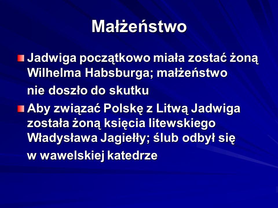 Dokonania Jadwigi Na dworze królewskim skupiła elitę intelektualną Zleciła pierwsze tłumaczenie na język polski Biblii i dzieł religijnych Ufundowała wiele nowych kościołów Doposażyła istniejące klasztory Założyła nowe szpitale