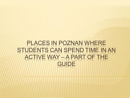 There are lots of places in Poznan where young people can spend time actively. They are mainly pitches, courts and swimming pools but also bicycle paths.