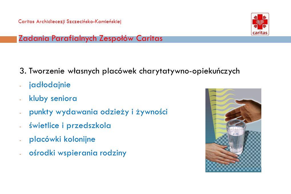 Caritas Archidiecezji Szczecińsko-Kamieńskiej Zadania Parafialnych Zespołów Caritas 4.