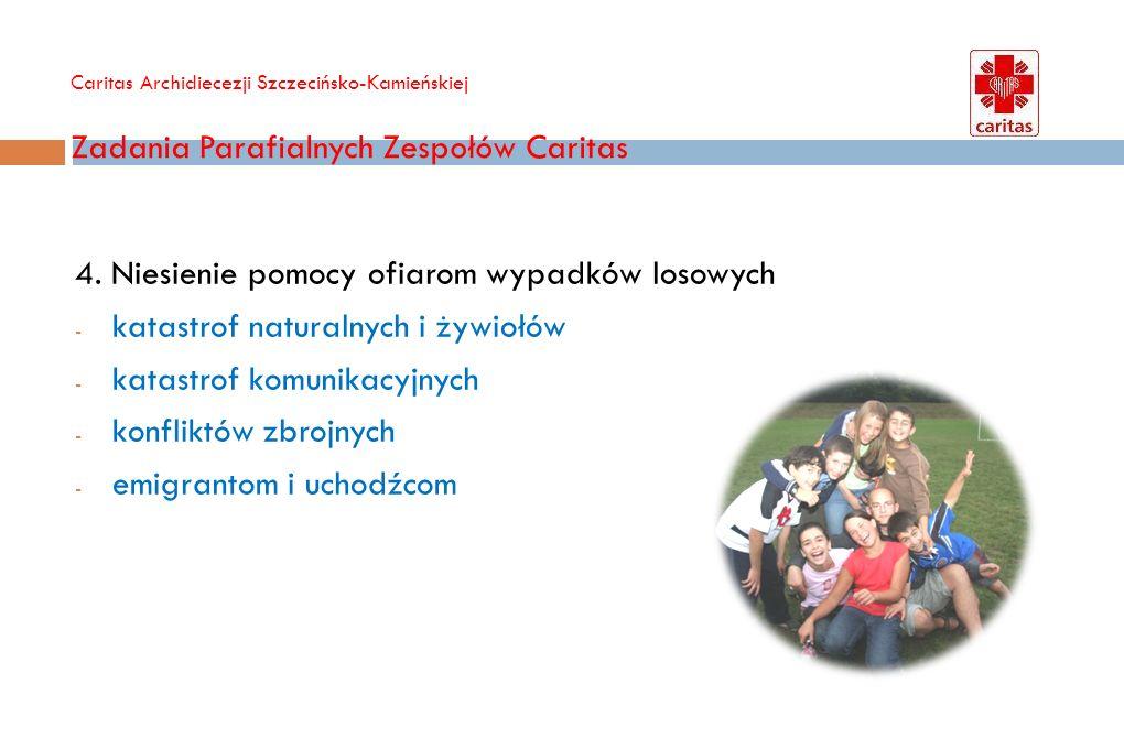 Caritas Archidiecezji Szczecińsko-Kamieńskiej Zadania Parafialnych Zespołów Caritas 5.