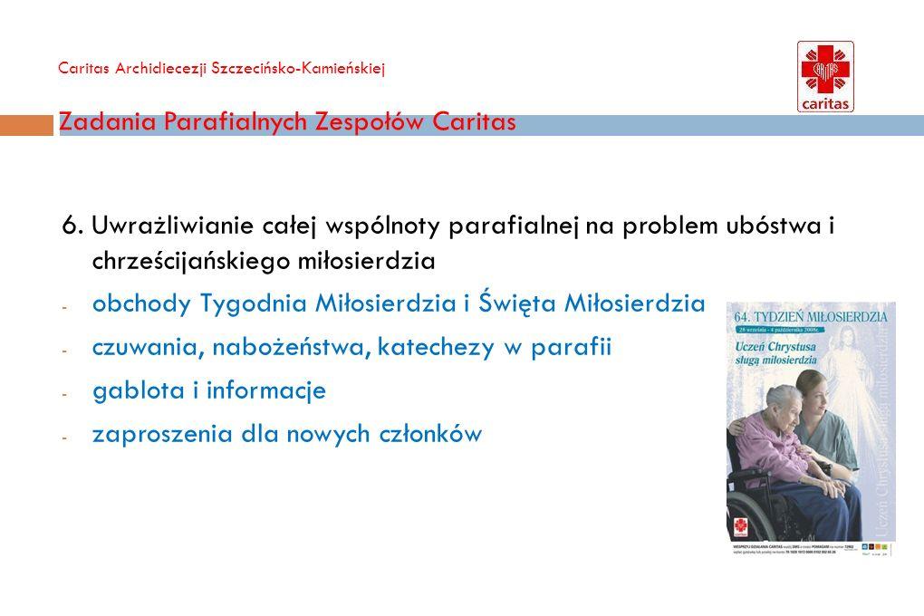 Caritas Archidiecezji Szczecińsko-Kamieńskiej Zadania Parafialnych Zespołów Caritas 7.