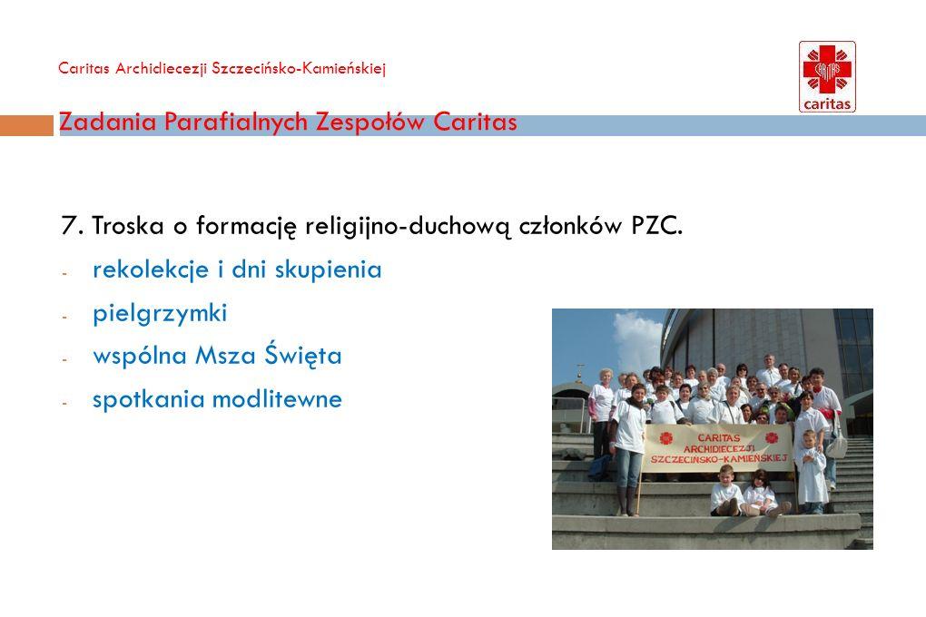 Caritas Archidiecezji Szczecińsko-Kamieńskiej Zadania Parafialnych Zespołów Caritas 8.