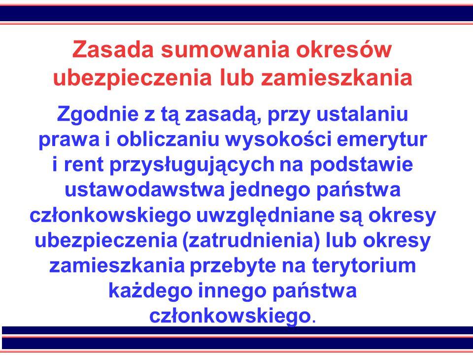 13 Zasada sumowania Okresy zamieszkania za granicą w państwach członkowskich mogą zostać uwzględnione w Polsce tylko w przypadkach, gdy wewnętrzne przepisy prawne danego państwa uzależniają nabycie prawa do świadczeń od przebycia okresów zamieszkania na ich terytorium (jest tak np.