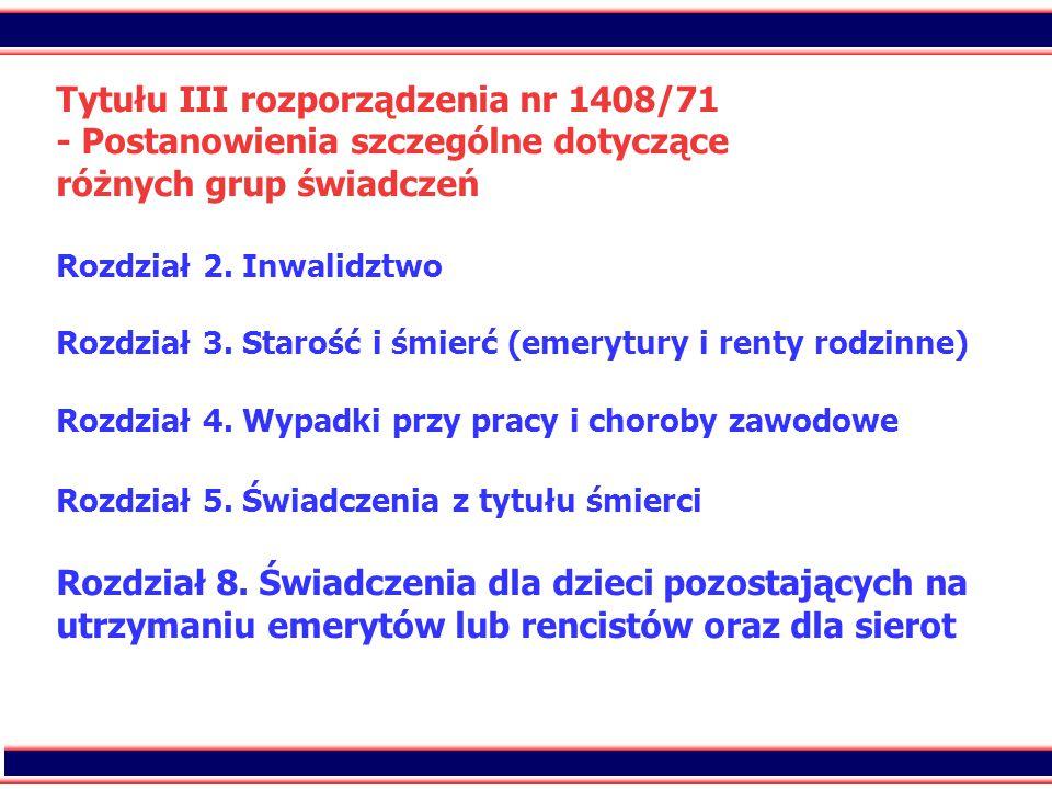 3 Tytułu IV rozporządzenia nr 574/72 - Wykonywanie szczególnych przepisów rozporządzenia w odniesieniu do różnego rodzaju świadczeń Rozdział 1.