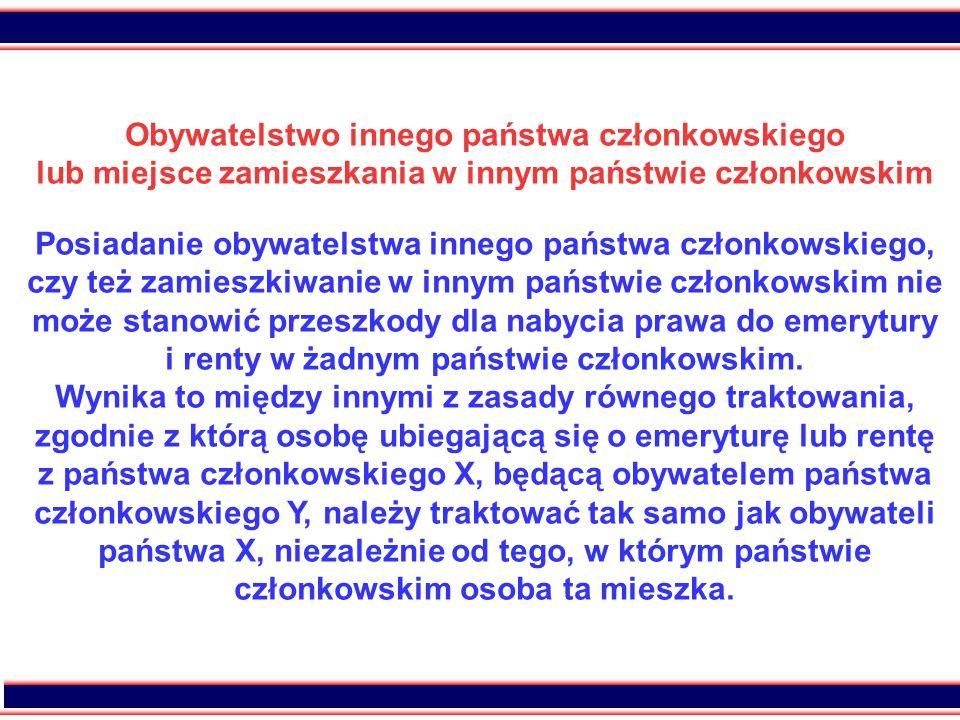 25 Obywatelstwo innego państwa Jeżeli zgodnie z ustawodawstwem danego państwa członkowskiego pewien okres ubezpieczenia lub okres zamieszkania może zostać uwzględniony przy ustalaniu prawa do emerytury lub renty wyłącznie pod warunkiem posiadania przez osobę ubiegającą się o świadczenie obywatelstwa tego państwa, warunek ten nie ma zastosowania do osób posiadających obywatelstwo każdego innego państwa członkowskiego