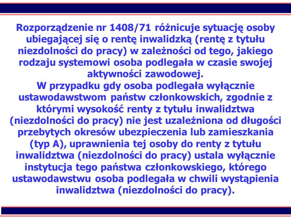 40 Ustawodawstwa państw członkowskich, zgodnie z którymi wysokość renty z tytułu inwalidztwa (niezdolności do pracy) nie jest uzależniona od długości przebytych okresów ubezpieczenia lub zamieszkania (typ A), wymienione są w załączniku IV (część A) do rozporządzenia nr 1408/71.