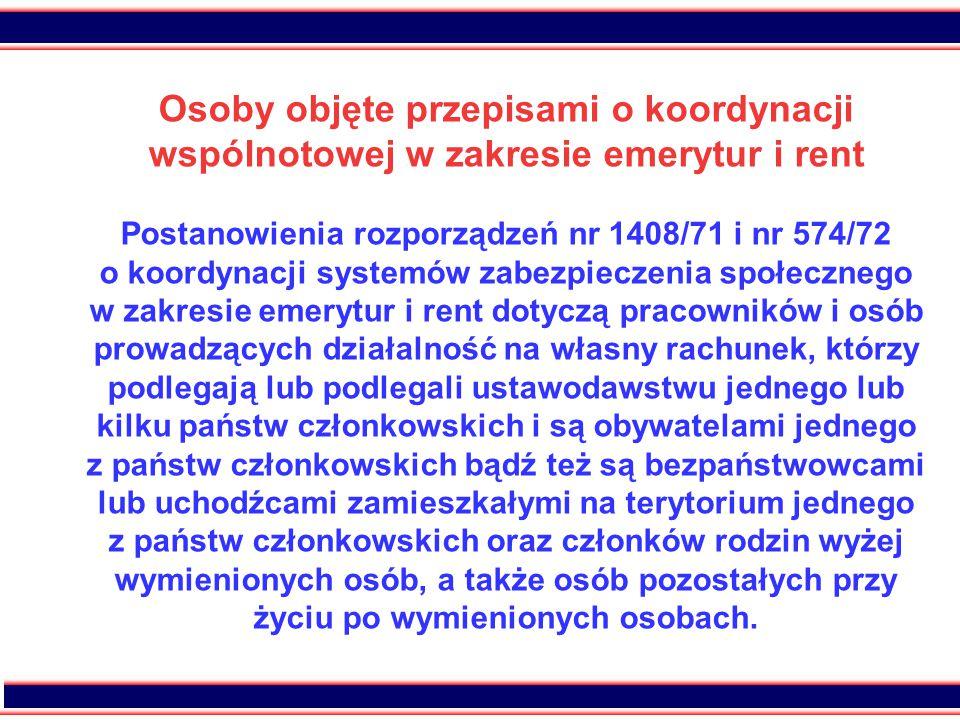 8 Osoby objęte koordynacją Rozporządzenie stosuje się również do osób pozostałych przy życiu po śmierci pracowników lub osób prowadzących działalność na własny rachunek, którzy podlegali ustawodawstwu jednego lub kilku państw członkowskich, niezależnie od obywatelstwa tych osób, jeśli osoby pozostałe przy życiu są obywatelami jednego z państw członkowskich bądź też bezpaństwowcami lub uchodźcami, zamieszkałymi na terytorium jednego z państw członkowskich.