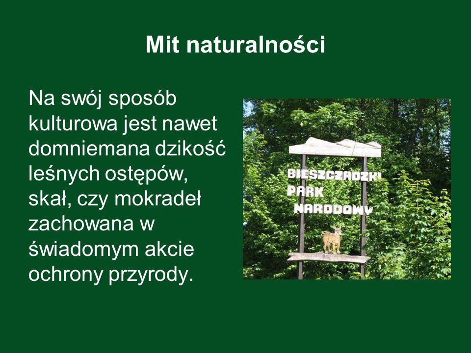 Kultura i natura Parki narodowe okazują się być enklawami, w których chroni się przyrodę w stanie zbliżonym do naturalnego i dokumentuje bioróżnorodność naszego środowiska.