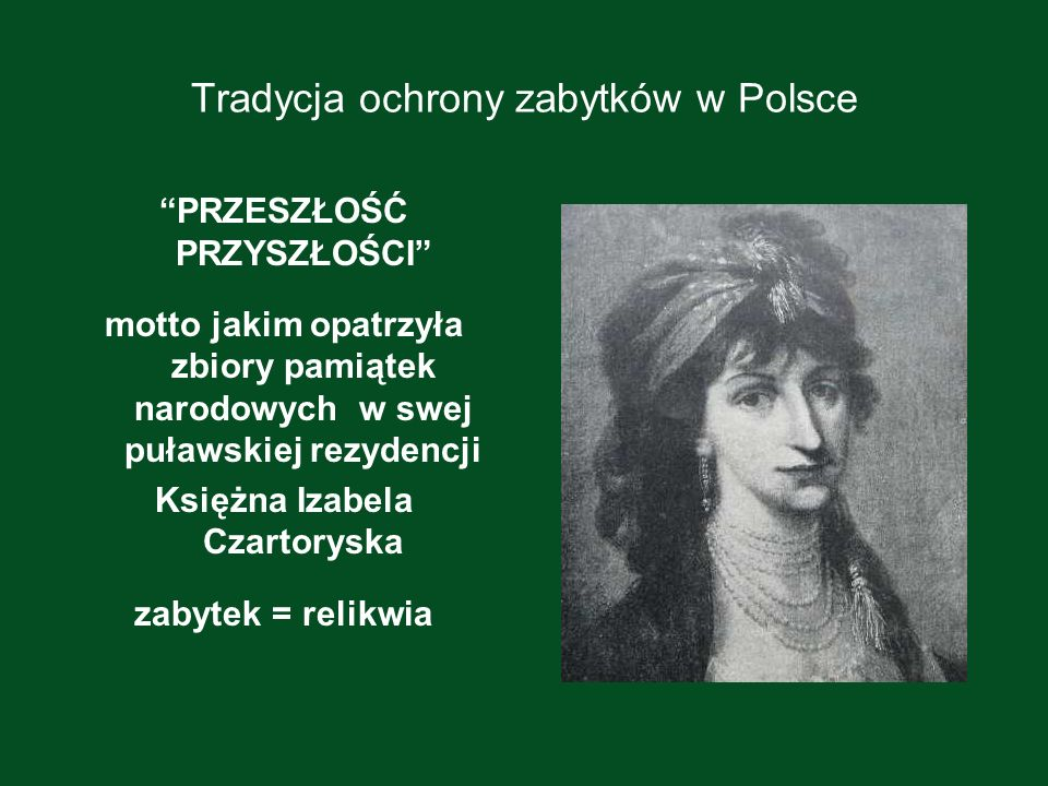Tradycja prawnej ochrony zabytków w Polsce Po odzyskaniu niepodległości Polski o ochronie dóbr kultury stanowiły akty prawne z 1918, 1919 i 1928.