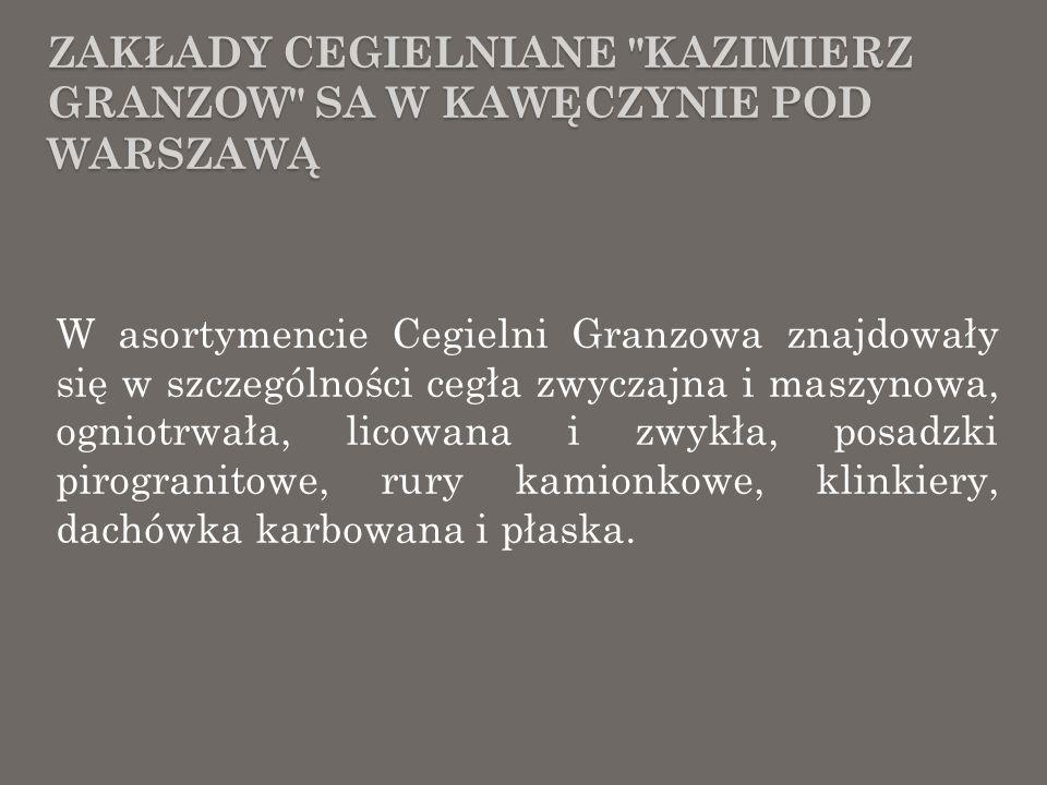 ZAKŁADY CEGIELNIANE KAZIMIERZ GRANZOW SA W KAWĘCZYNIE POD WARSZAWĄ Zgromadzony kapitał zakładowy wynosił 1500 tys.