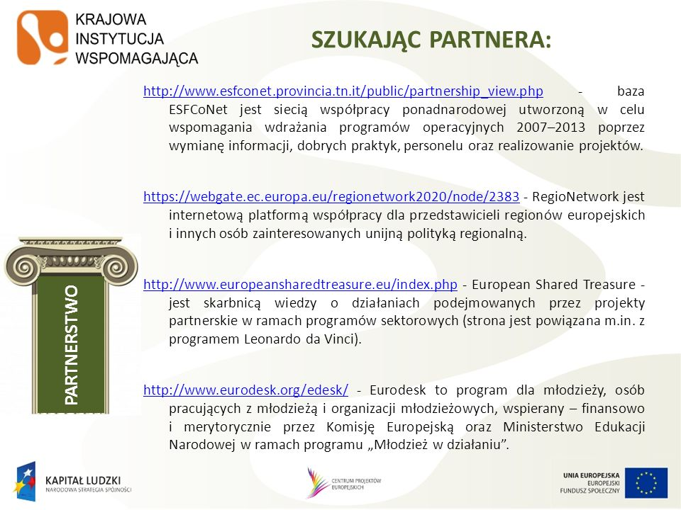 http://www.espon.eu/main/Menu_Projects/Menu_ESPONPartnerCafe/http://www.espon.eu/main/Menu_Projects/Menu_ESPONPartnerCafe/ - Program ESPON 2013, czyli Europejska Sieć Obserwacji na rzecz Rozwoju Przestrzennego i Spójności, powstał w 2007 roku w celu wsparcia polityki rozwoju w odniesieniu do celu spójności terytorialnej i harmonijnego rozwoju terytorium Unii Europejskiej.