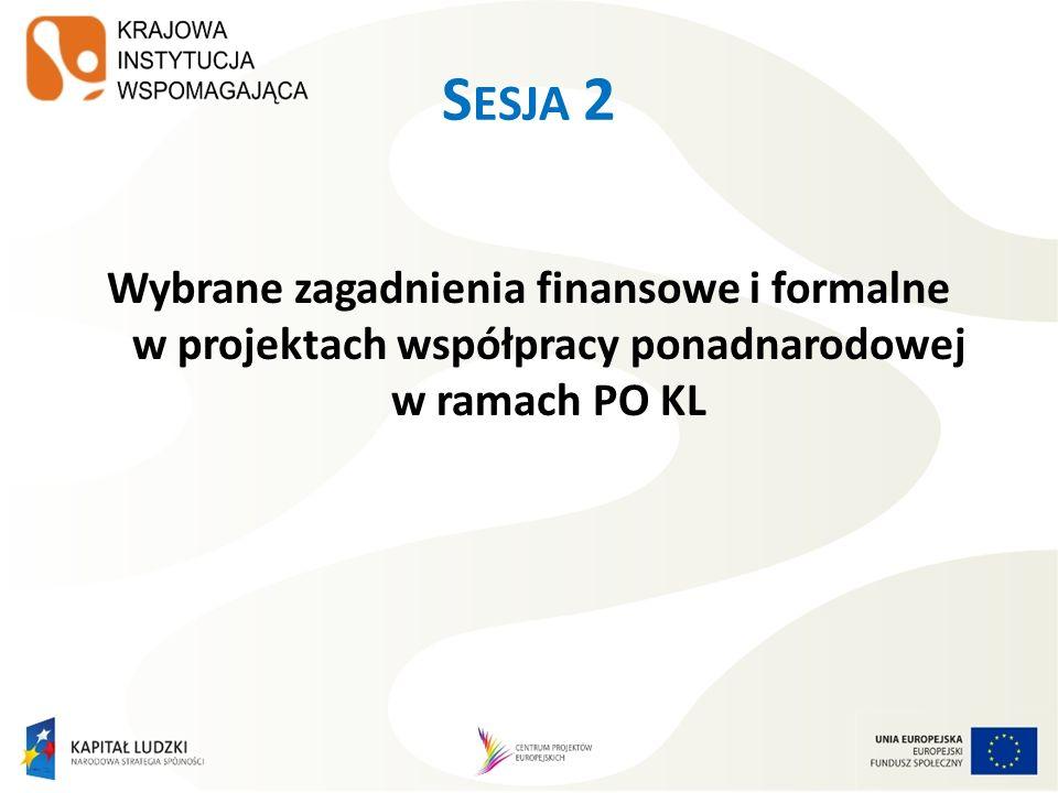 FINANSOWANIE Widoczne we wniosku o dofinansowanie PO KL ZASADA WZAJEMNOŚCI – każdy płaci za siebie (rekomendowana) ZASADA PODZIAŁU KOSZTÓW Finansowanie kosztów partnera ponadnarodowego z PO KL – dopuszczalne w uzasadnionych przypadkach (na zasadzie refundacji, zgodnie z Zasadami finansowania PO KL i Wytycznymi w zakresie kwalifikowania wydatków w ramach PO KL) Budżet projektu Widoczne w umowie o współpracy ponadnarodowej FINANSOWANIE WSPÓŁPRACY PONADNARODOWEJ