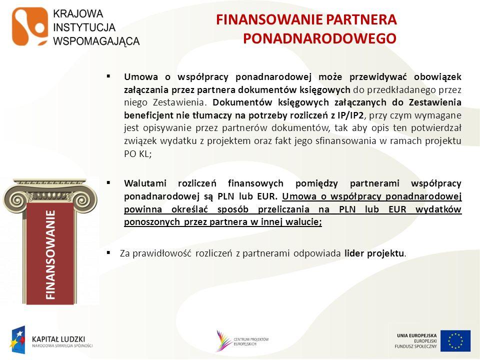 FINANSOWANIE PARTNERA PONADNARODOWEGO Partnerowi ponadnarodowemu nie przysługują koszty pośrednie w związku z realizacją zadań objętych projektem PO KL i finansowanych ze środków Programu; W przypadku projektów realizowanych w partnerstwie limity kosztów zarządzania mogą ulec zwiększeniu o 2 punkty procentowe dla każdego partnera, jednak nie więcej niż łącznie o 10 punktów procentowych w ramach projektu.