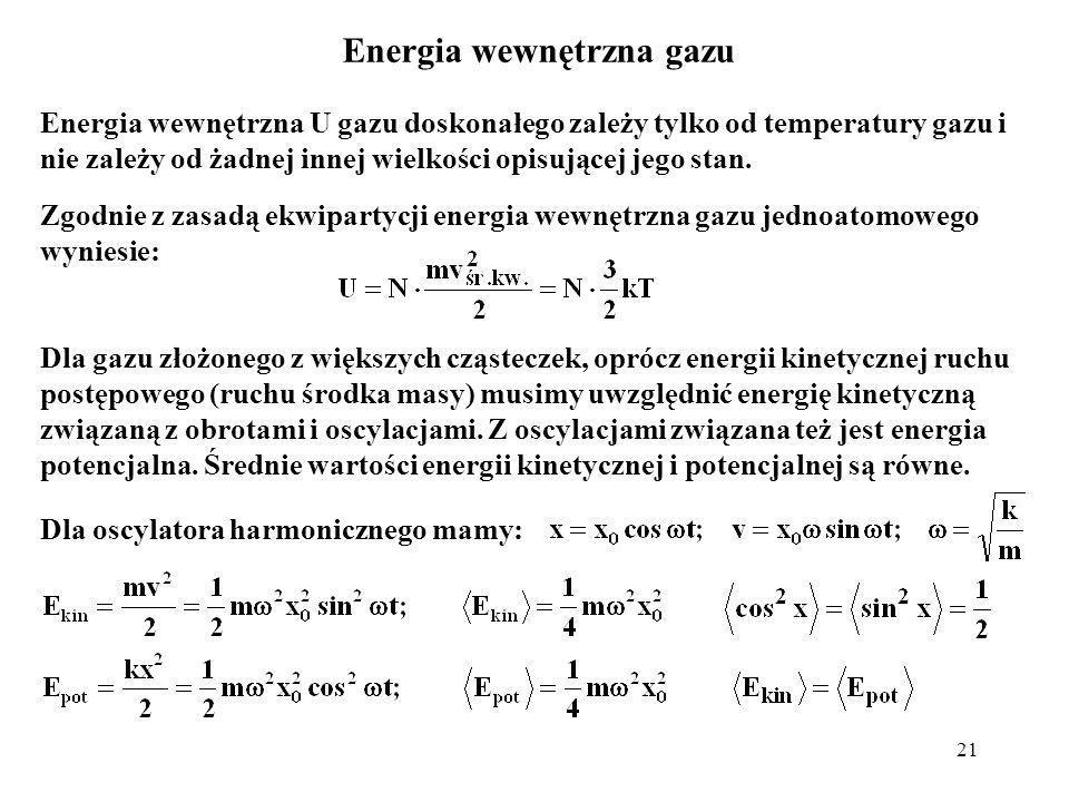 22 Energia wewnętrzna gazu dwuatomowego bez oscylacji wyniesie: A dla większych cząsteczek, dla których liczba atomów wynosi r > 3, bez oscylacji (6 stopni swobody, 3 dla ŚM i 3 obroty): Uwzględnienie oscylacji zwiększa U o (3r-6)kT.