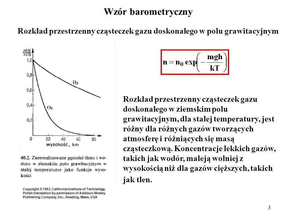 4 Prawo Boltzmanna Wzór barometryczny: Można traktować jako szczególny przypadek wzoru: gdzie E p to energia potencjalna cząsteczki w polu dowolnej siły potencjalnej działającej na każdą cząsteczkę.