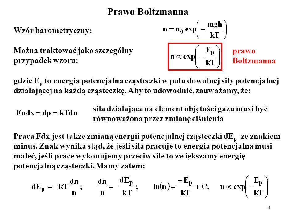 5 Rozkład prędkości cząsteczek gazu doskonałego Wzór barometryczny: mówi, że na wysokości h jest w jednostce objętości mniej cząsteczek niż na wysokości 0.