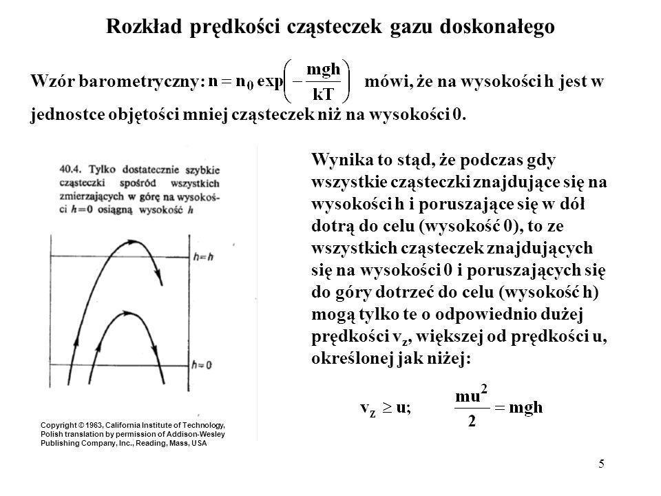 6 liczba cząsteczek przebiegających płaszczyznę h = 0 z prędkością v z > u = = liczbie cząsteczek przebiegających płaszczyznę h = h z prędkością v z > 0 Skorzystamy z faktu, że: oraz, że: liczba cząsteczek przebiegających płaszczyznę h = 0 z prędkością v z > 0 musi być większa niż liczba cząsteczek przebiegających płaszczyznę h = h z prędkością v z > 0 zgodnie ze wzorem barometrycznym.