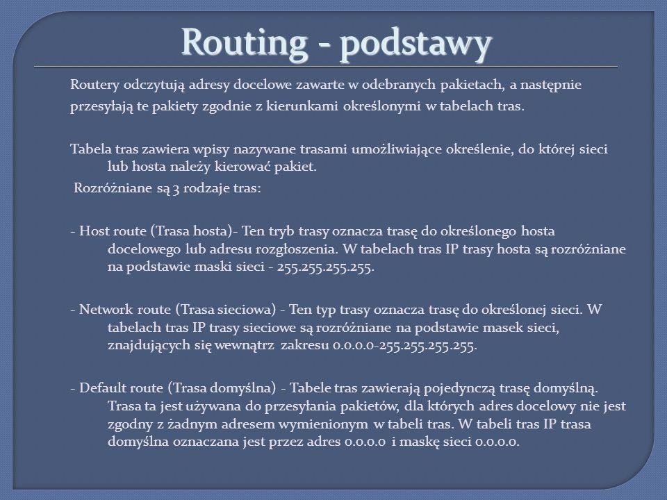 Adresowanie w sieci IPv4 - Notacja dziesiętno kropkowa - Adres sieci - Adres hosta - Adres rozgłoszeniowy 3 rodzaje transmisji: Rozróżniane są 3 rodzaje tras: Transmisja jednostkowa (unicast) Transmisja rozgłoszeniowa (broadcast) Transmisja grupowa (multicast) Typy transmisji rozgłoszeniowej: Ukierunkowana transmisja rozgłoszeniowa np.