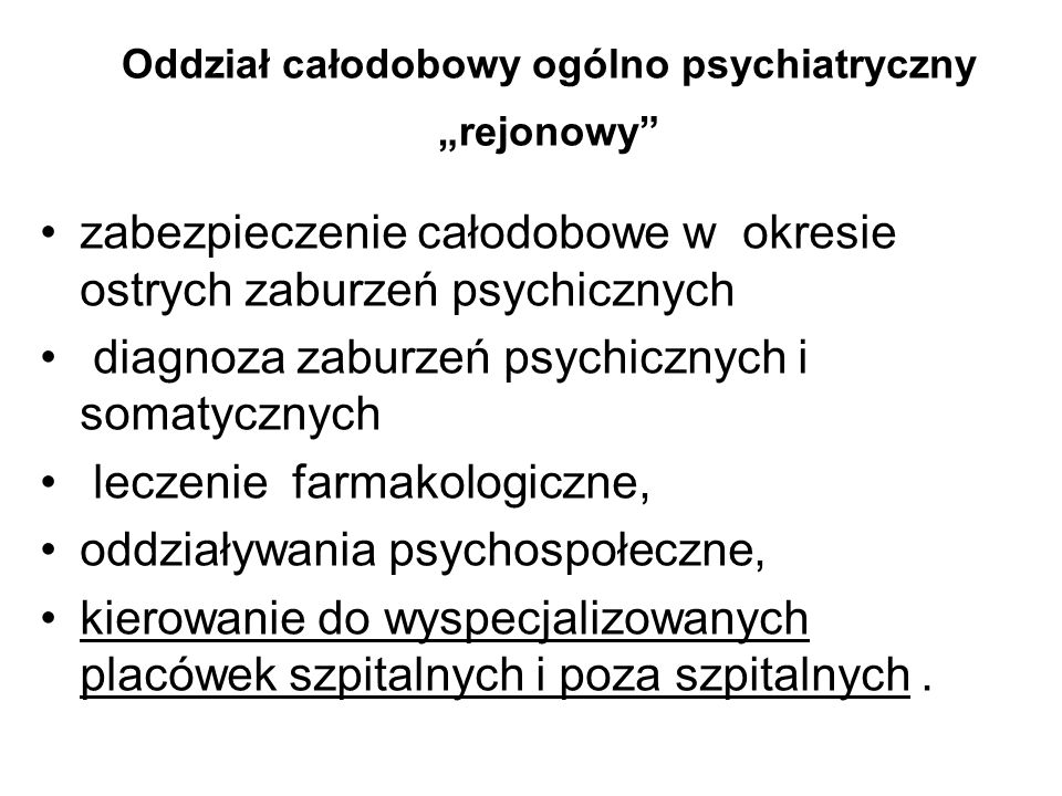 Konieczne zaplecze oddziałów wyspecjalizowanych Detoksykacyny alk Leczenia uzależnienia akoholowego Detoksykacyjny nark Podwójnych diagnoz Dziecięco młodzieżowy Psychogeriatryczny Zaburzeń nerwicowych Chorób afektywnych (EW) Wczesnej i późnej rehabilitacji psychiatrycznej Hostel ZOL Oddziały różnych specjalności medycznych - zabiegowe i nie zabiegowe