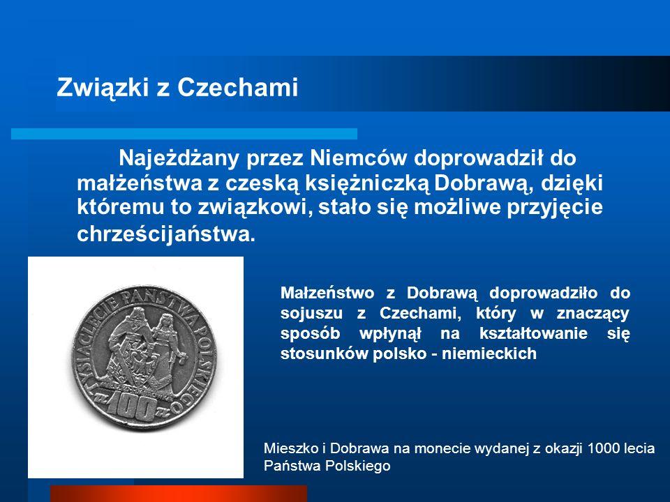 Związki z Czechami Najeżdżany przez Niemców doprowadził do małżeństwa z czeską księżniczką Dobrawą, dzięki któremu to związkowi, stało się możliwe przyjęcie chrześcijaństwa.