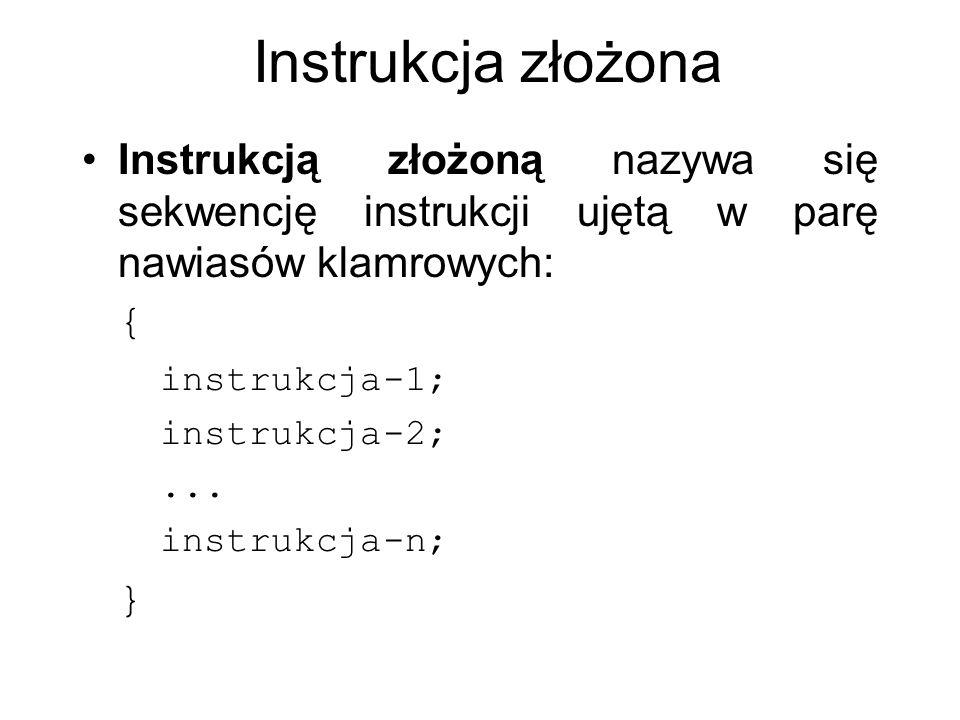 Instrukcja złożona W składni języka taka sekwencja jest traktowana jako jedna instrukcja.