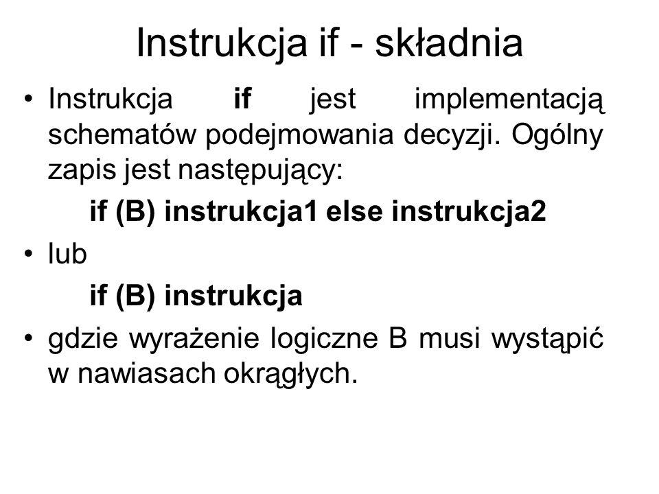 Instrukcja if – działanie (semantyka) Wykonanie instrukcji if zaczyna się od obliczenia wartości wyrażenia B.