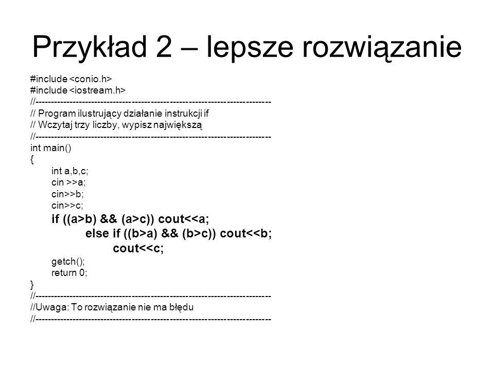 Uproszczona postać instrukcji if Niektóre proste konstrukcje if można z powodzeniem zastąpić wyrażeniem warunkowym, wykorzystującym operator warunkowy ?: .