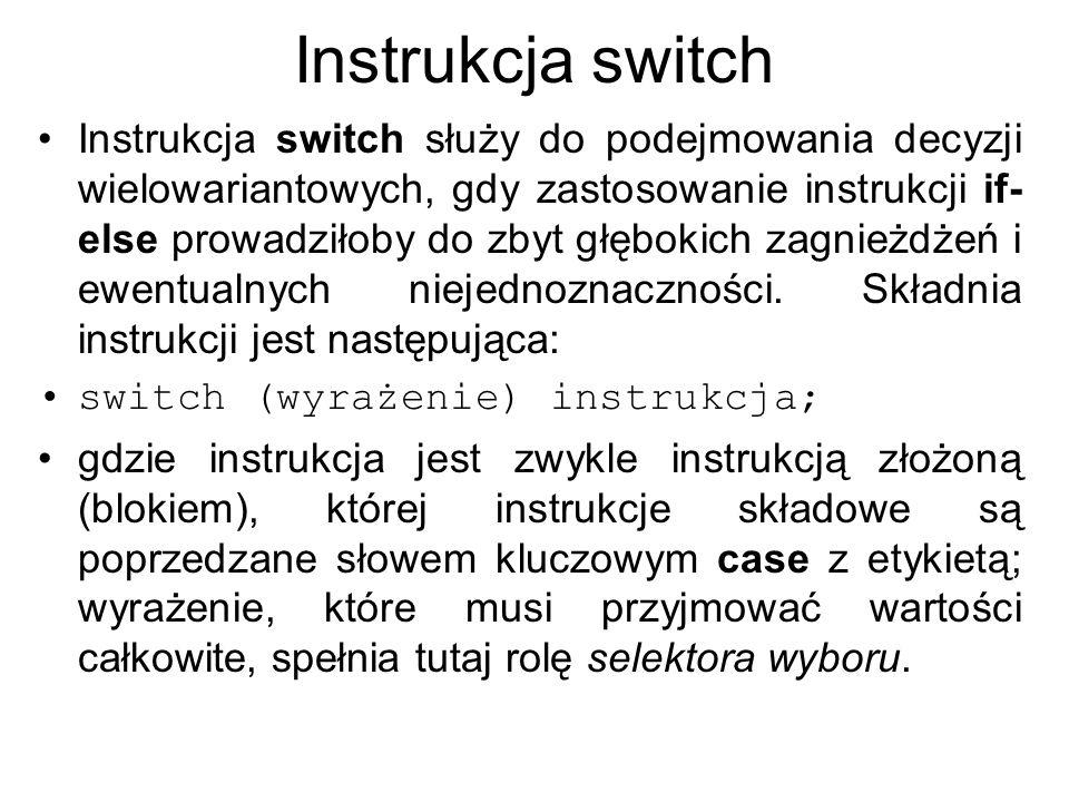 Instrukcja switch W rozwiniętym zapisie switch (wyrażenie) { case etykieta_1 : instrukcje;...