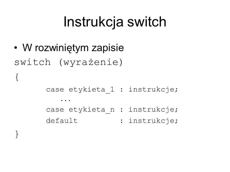 Instrukcja switch Etykiety są całkowitymi wartościami stałymi lub wyrażeniami stałymi.