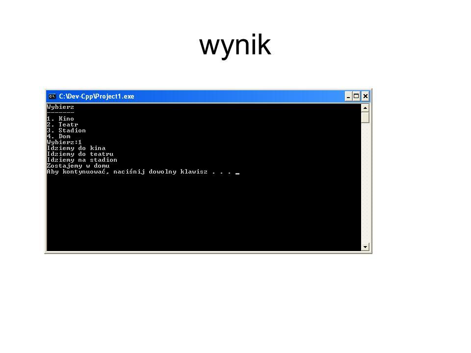 Instrukcja switch – przykład poprawiony #include using namespace std; int main(int argc, char *argv[]) { cout<< Wybierz\n ; cout<< -------\n ; cout<< 1.