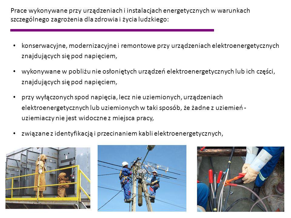 przy opuszczaniu i zawieszaniu przewodów na wyłączonych spod napięcia elektroenergetycznych liniach napowietrznych w przęsłach krzyżujących drogi kolejowe, wodne i kołowe, przy wykonywaniu prób i pomiarów, z wyłączeniem prac wykonywanych stale przez upoważnionych pracowników w ustalonych miejscach, przy wyłączonym spod napięcia torze dwutorowej elektroenergetycznej linii napowietrznej o napięciu 1 kV i powyżej, jeżeli drugi tor linii pozostaje pod napięciem, Prace wykonywane przy urządzeniach i instalacjach energetycznych w warunkach szczególnego zagrożenia dla zdrowia i życia ludzkiego: