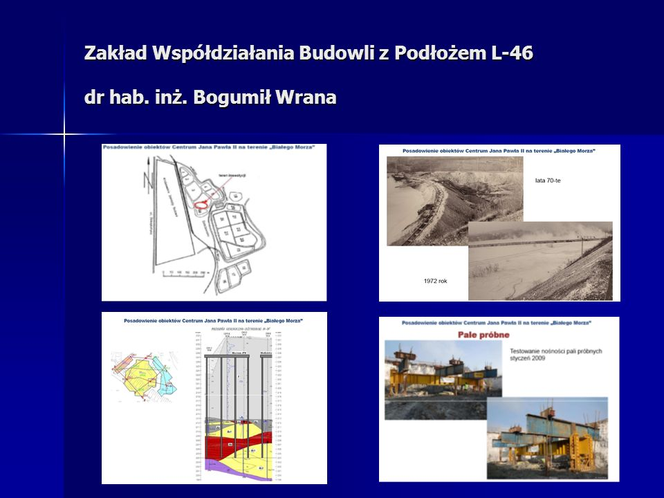 Zakład Współdziałania Budowli z Podłożem L-46 dr hab. inż. Bogumił Wrana