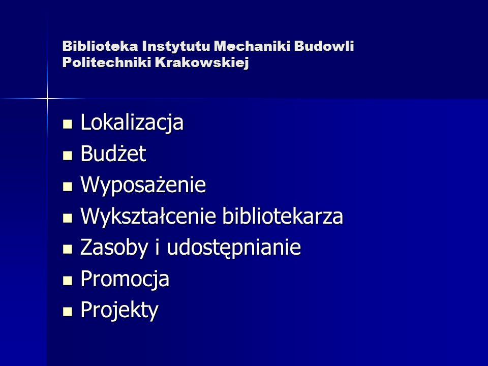 Biblioteka Instytutu Mechaniki Budowli Politechniki Krakowskiej Lokalizacja Lokalizacja Budżet Budżet Wyposażenie Wyposażenie Wykształcenie bibliotekarza Wykształcenie bibliotekarza Zasoby i udostępnianie Zasoby i udostępnianie Promocja Promocja Projekty Projekty