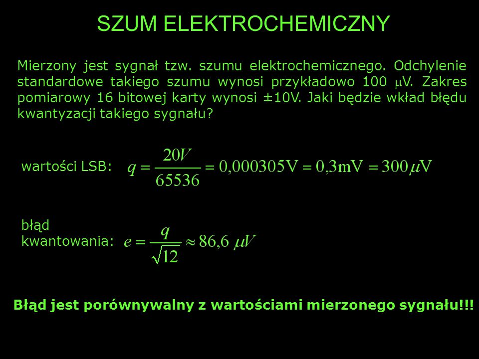 BŁĄD KWANTOWANIA przetwornik q W ekstremalnym przypadku cały zakres zmienności sygnału analogowego może mieścić się w jednym przedziale kwantowania przetwornik q