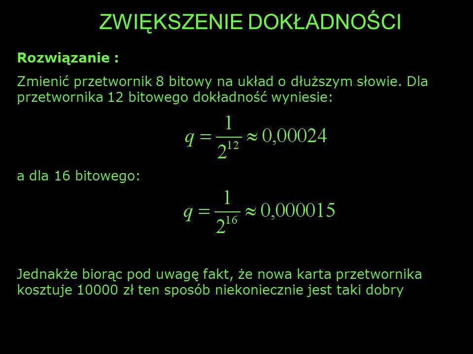 BŁĄD SYSTEMATYCZNY Kwantowanie sygnału wprowadza niemożliwy do zlikwidowania błąd pomiarowy – błąd kwantyzacji (e) 0 q funkcja gęstości prawdopodobieństwa p(x) wartości sygnału analogowego x zakładamy równomierny rozkład prawdopodobieństwa wystąpienia danej wartości x w przedziale kwantowania q