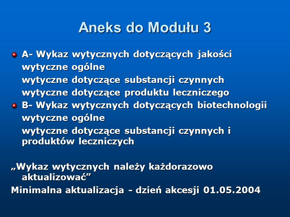 Aneks do Modułu 3 B - wytyczne dotyczące produktów krwiopochodnych i immunologicznych Note for Guidance on Pharmaceutical and Biological Aspects of Combined Vaccines (CPMP/BWP/477/97) Note for Guidance on Allergen Products (CPMP/BWP/243/96) Note for Guidance on Harmonisation of Requirements for Influenza Vaccines (CPMP/BWP/214/96) Development Pharmaceutics for Biotechnological and Biological Products (CPMP/BWP/328/99– Annex to Note for Guidance on Development Pharmaceutics (CPMP/QWP/155/96)