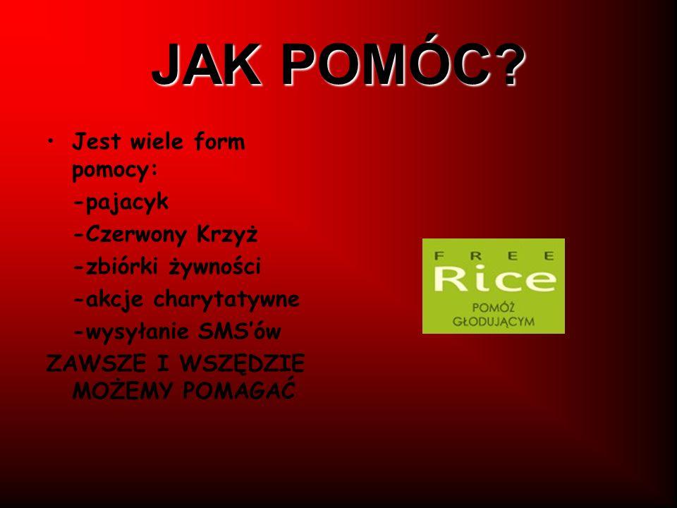 ŹRÓDŁA http://fakty.interia.pl/galerie/swiat/glod-zabija- dzieci/zdjecie/duze,855857,1,268 http://dziecko-nienarodzone.blog.onet.pl/ http://orionblues.pinger.pl/m/2554402 http://prawda2.info/dobrobyt.html http://quad.ms.lowicz.pl/ http://wiadomosci.wp.pl/kat,1342,title,Niedozyw ione-dzieci-w- Polsce,wid,7816717,wiadomosc.html?ticaid= 1b0e4 http://www.google.pl/