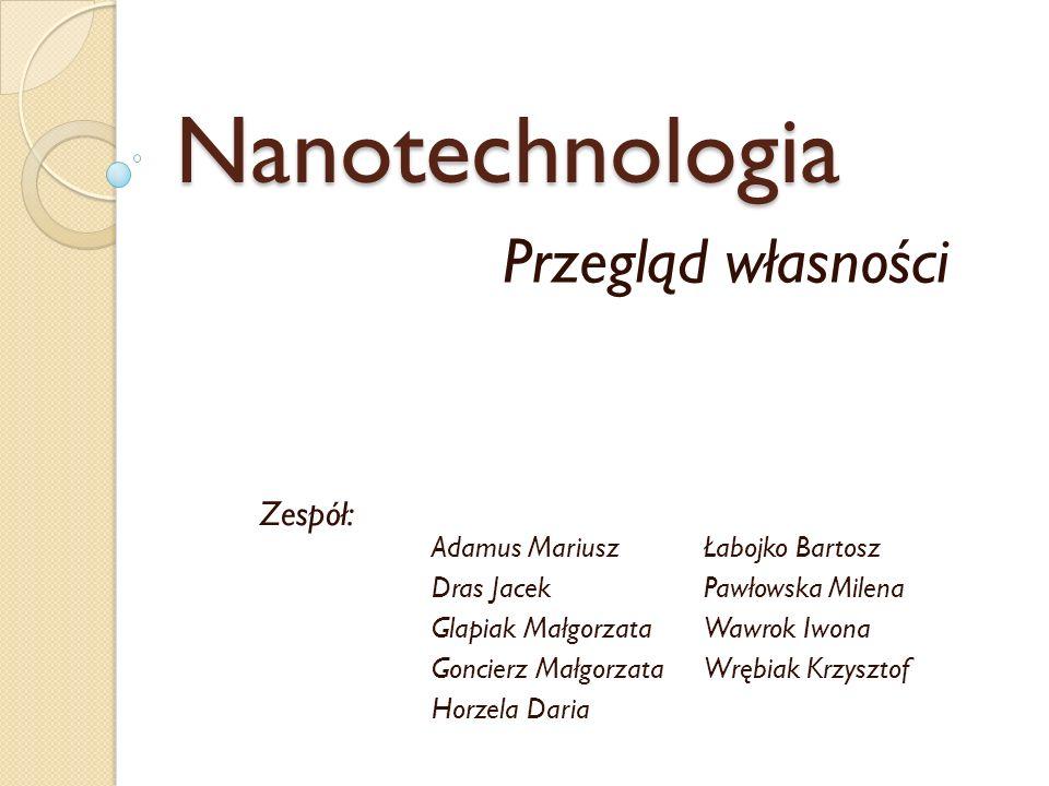 Definicja nanotechnologii Nanotechnologia to zestaw technik i technologii związanych z chemią, inżynierią materiałową, mikroelektroniką, informatyką, fizyką, biologią oraz biotechnologią stosowanych w produkcji obiektów o rozmiarach mniejszych niż kilkaset nm i w badaniach ich własności.
