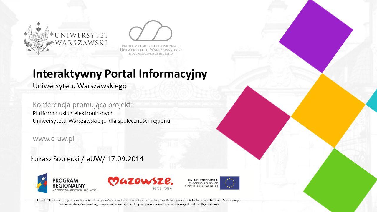 Interaktywny Portal Informacyjny Uniwersytetu Warszawskiego Interaktywny Portal Informacyjny to zbiór narzędzi, które będą wykorzystywane przez różne jednostki Uniwersytetu Warszawskiego do komunikowania się wewnątrz Uniwersytetu ale również ze światem zewnętrznym.