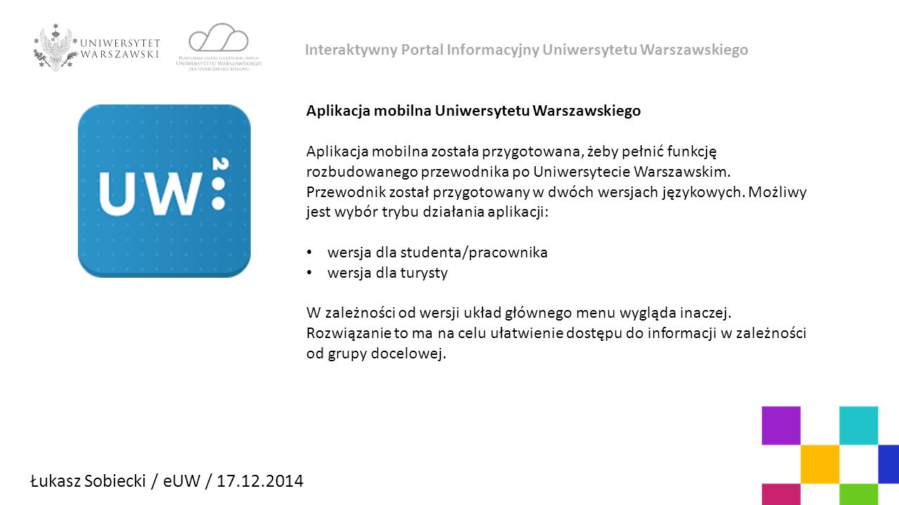 Łukasz Sobiecki / eUW / 17.12.2014 Interaktywny Portal Informacyjny Uniwersytetu Warszawskiego Czy mają Państwo jakieś pytania.